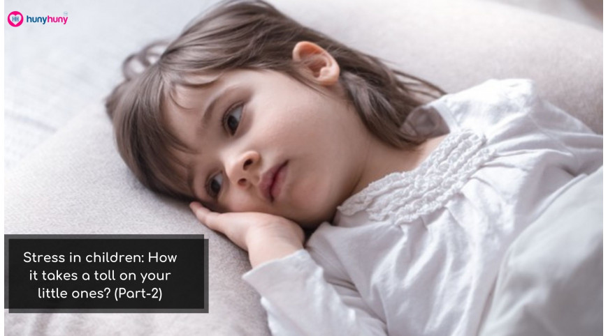 Stress in children: How it takes a toll on your little ones? (Part-2)